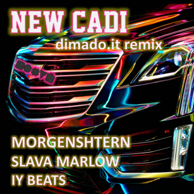 New Cadi - dimado.it, MORGENSHTERN, SLAVA MARLOW, IY BEATS